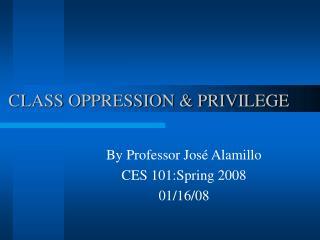 CLASS OPPRESSION & PRIVILEGE