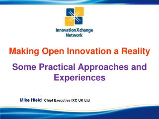Making Open Innovation a Reality Some Practical Approaches and Experiences