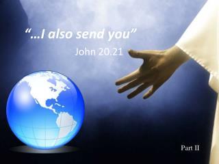 """""""…I also send you"""""""