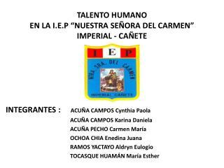 """TALENTO HUMANO  EN LA I.E.P """"NUESTRA SEÑORA DEL CARMEN"""" IMPERIAL - CAÑETE"""