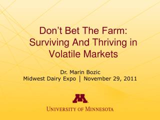Don�t Bet The Farm:  Surviving And Thriving in Volatile Markets