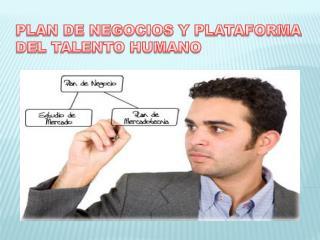 PLAN DE NEGOCIOS Y PLATAFORMA DEL TALENTO HUMANO