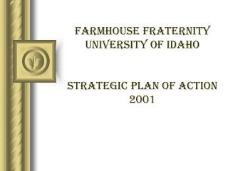 FarmHouse Fraternity  University of idaho Strategic Plan of Action 2001