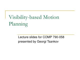 Visibility-based Motion Planning