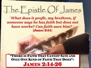 """There is Faith That Cannot Save and Only One Kind of Faith That Does""-- James 2:14-26"