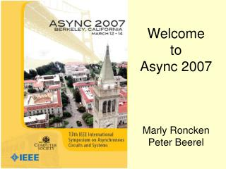 Welcome to  Async 2007 Marly Roncken Peter Beerel