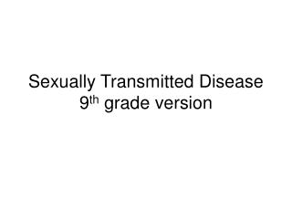 Sexually Transmitted Disease 9 th  grade version