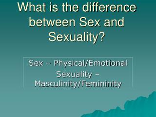 What is the difference between Sex and Sexuality?
