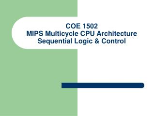 COE 1502 MIPS Multicycle CPU Architecture Sequential Logic & Control