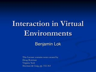 Interaction in Virtual Environments