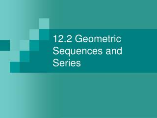 12.2 Geometric Sequences and Series