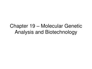 Chapter 19 – Molecular Genetic Analysis and Biotechnology