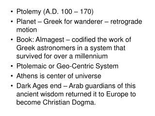 Ptolemy (A.D. 100 – 170) Planet – Greek for wanderer – retrograde motion