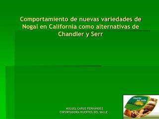 Comportamiento de nuevas variedades de Nogal en California como alternativas de Chandler y Serr