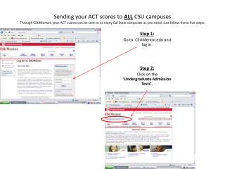 Step 1: Go to  CSUMentor and log in. Step 2: Click on the ' Undergraduate Admission Tests' .