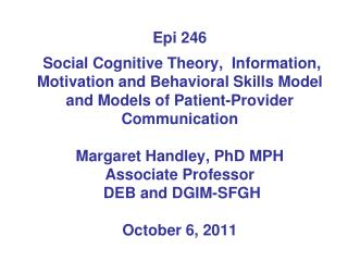 Epi 246   Social Cognitive Theory,  Information, Motivation and Behavioral Skills Model  and Models of Patient-Provider