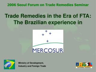 Trade Remedies in the Era of FTA: The Brazilian experience in