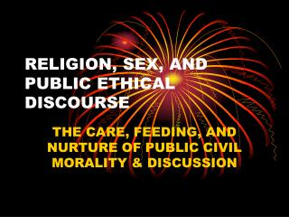 RELIGION, SEX, AND PUBLIC ETHICAL DISCOURSE