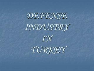 DEFENSE INDUSTRY  IN  TURKEY