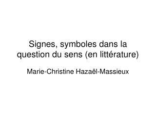 Signes, symboles dans la question du sens en litt rature