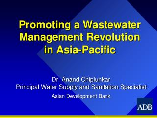 Promoting a Wastewater Management Revolution in Asia-Pacific