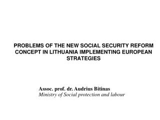 PROBLEMS OF THE NEW SOCIAL SECURITY REFORM CONCEPT IN LITHUANIA IMPLEMENTING EUROPEAN STRATEGIES