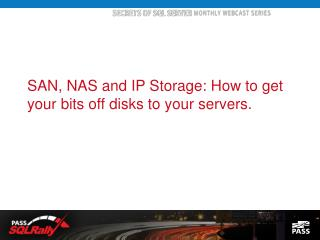 SAN, NAS and IP Storage: How to get your bits off disks to your servers.