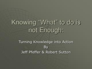 "Knowing ""What"" to do is not Enough:"