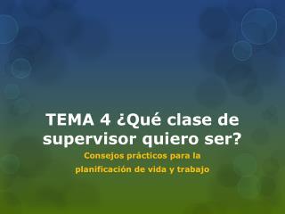 TEMA 4 ¿Qué clase de supervisor quiero ser?