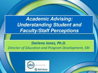 Academic  Advising: Understanding  Student and Faculty/Staff Perceptions