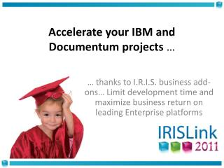 Accelerate your IBM and  Documentum  projects  …