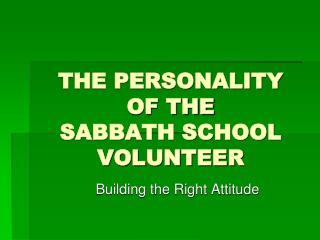 THE PERSONALITY  OF THE SABBATH SCHOOL VOLUNTEER