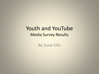 Youth and YouTube Media Survey Results