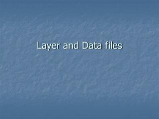 Layer and Data files
