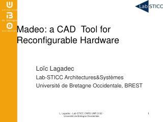 Loïc  Lagadec Lab-STICC  Architectures&Systèmes Université  de Bretagne  Occidentale , BREST