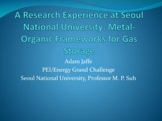 A Research Experience at Seoul National University: Metal-Organic Frameworks for Gas Storage