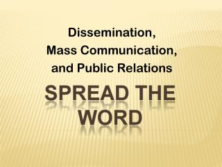 Dissemination,  Mass Communication,  and Public Relations