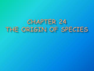 Chapter 24 The Origin of Species