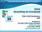 D3A2 Something for Everybody  Title I Fall Conference 2008  Presenters: Eric Bell, D3A2 Project Manager bellnwoca     Ly