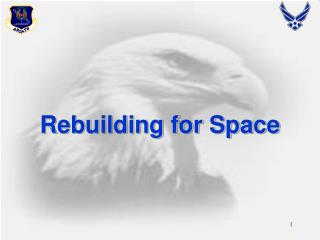 Rebuilding for Space