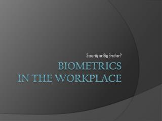 Biometrics in the Workplace