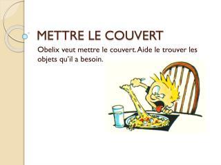 METTRE LE COUVERT