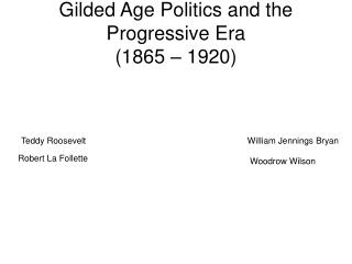Gilded Age Politics and the Progressive Era (1865 – 1920)