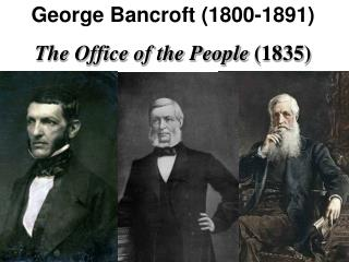 George Bancroft (1800-1891) The Office of the People  (1835)