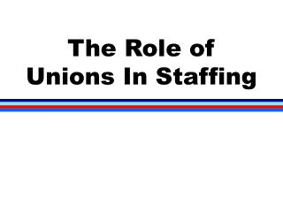 The Role of Unions In Staffing