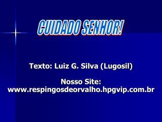 Texto: Luiz G. Silva (Lugosil) Nosso Site: respingosdeorvalho.hpgvip.br