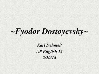 ~Fyodor Dostoyevsky~