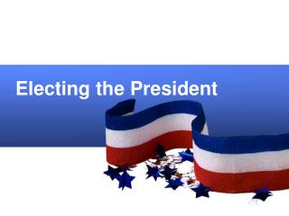 Electing the President