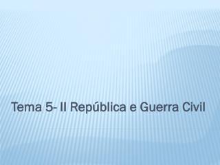 Tema 5- II República e Guerra Civil