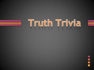 Truth  Trivia